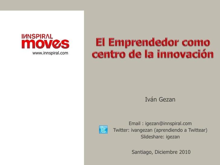 www.innspiral.com                                  Iván Gezan                            Email : igezan@innspiral.com     ...