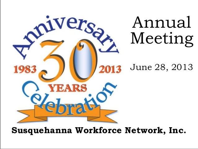 Susquehanna Workforce Network, Inc. Annual Meeting June 28, 2013