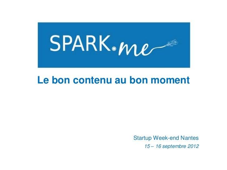 Le bon contenu au bon moment                 Startup Week-end Nantes                    15 – 16 septembre 2012