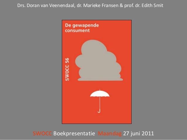 Drs. Doran van Veenendaal, dr. Marieke Fransen & prof. dr. Edith Smit        De gewapende consument       SWOCC Boekpresen...
