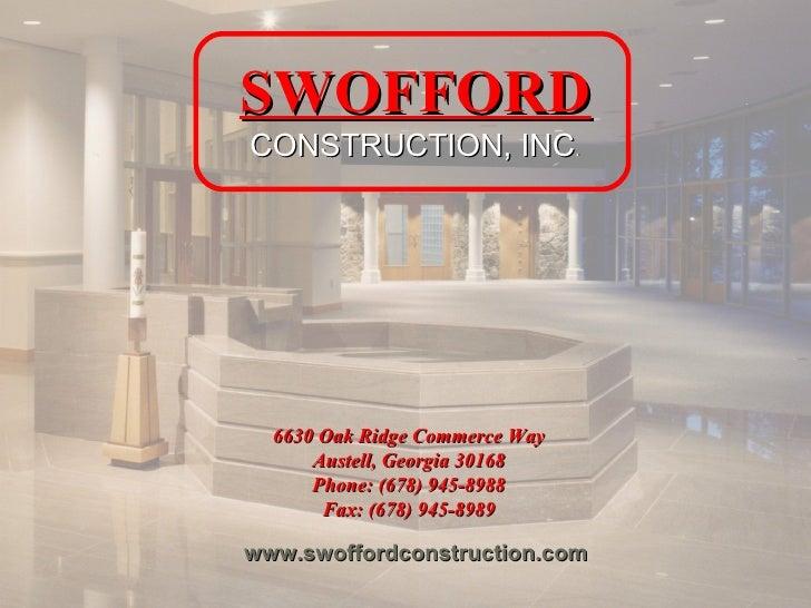 6630 Oak Ridge Commerce Way Austell, Georgia 30168 Phone: (678) 945-8988 Fax: (678) 945-8989 www.swoffordconstruction.com ...