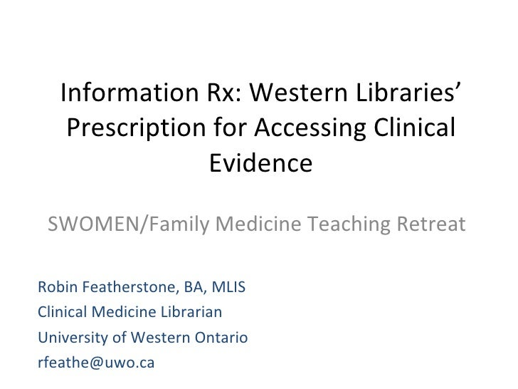 Information Rx: Western Libraries' Prescription for Accessing Clinical Evidence SWOMEN/Family Medicine Teaching Retreat Ro...