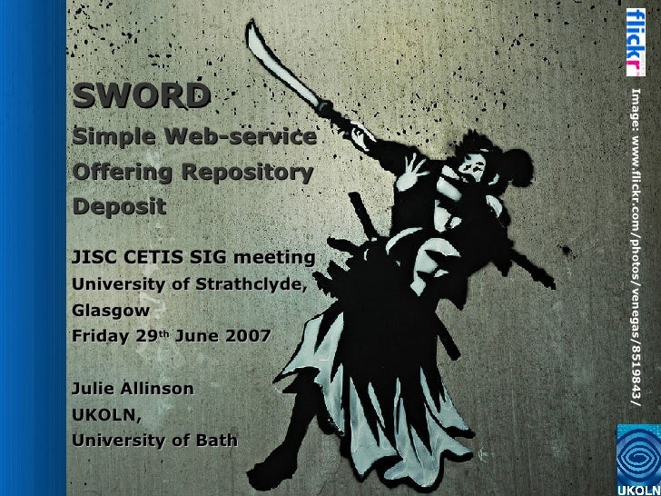 SWORD Simple Web-service  Offering Repository  Deposit JISC CETIS SIG meeting University of  Strathclyde,  Glasgow Friday ...