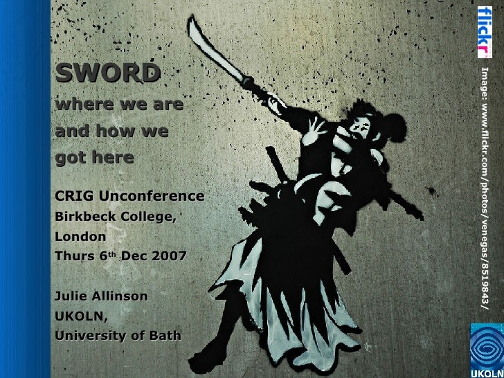 SWORD where we are  and how we  got here CRIG Unconference Birkbeck College ,  London Thurs 6 th  Dec 2007 Julie Allinson ...