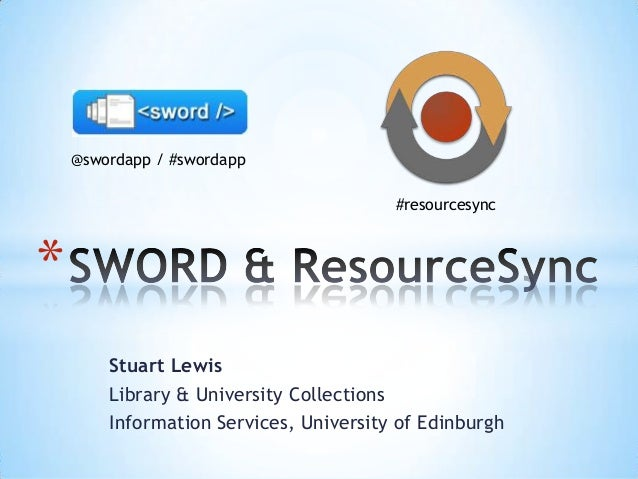 Stuart Lewis Library & University Collections Information Services, University of Edinburgh * @swordapp / #swordapp #resou...