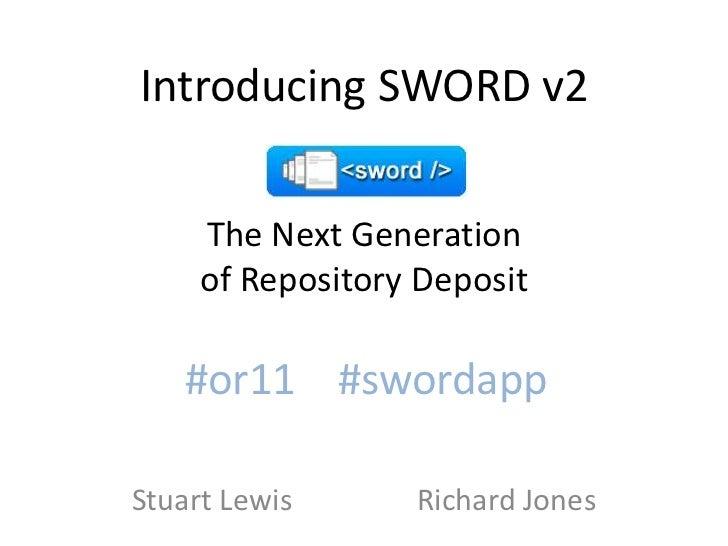 Introducing SWORD v2The Next Generationof Repository Deposit<br />#or11    #swordapp<br />Stuart Lewis                 Ric...