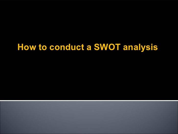 Swot 2012-how-to-1325446041-phpapp01-120101140249-phpapp01
