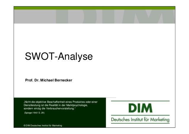 """SWOT-Analyse Prof. Dr. Michael Bernecker""""Nicht die objektive Beschaffenheit eines Produktes oder einerDienstleistung ist d..."""
