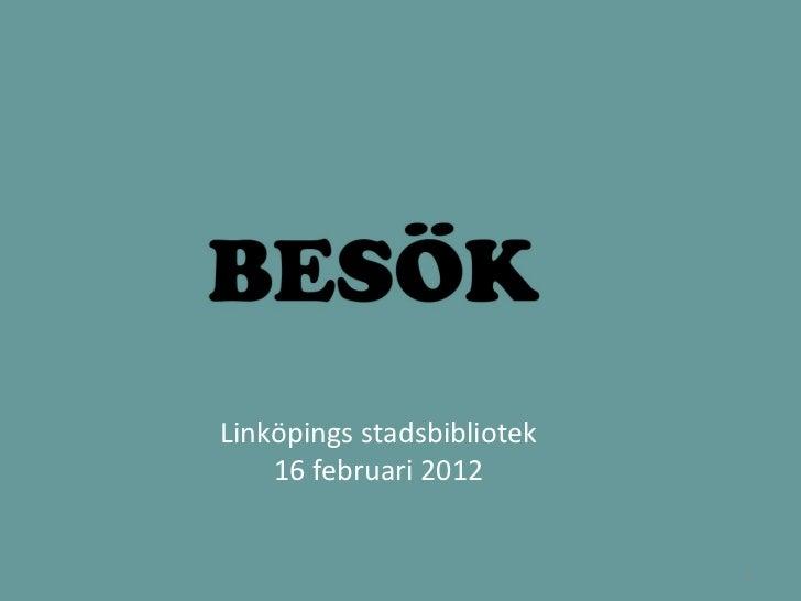 BESÖK - Bakgrundsinfo för Linköpings stadsbibliotek 16 feb 2012