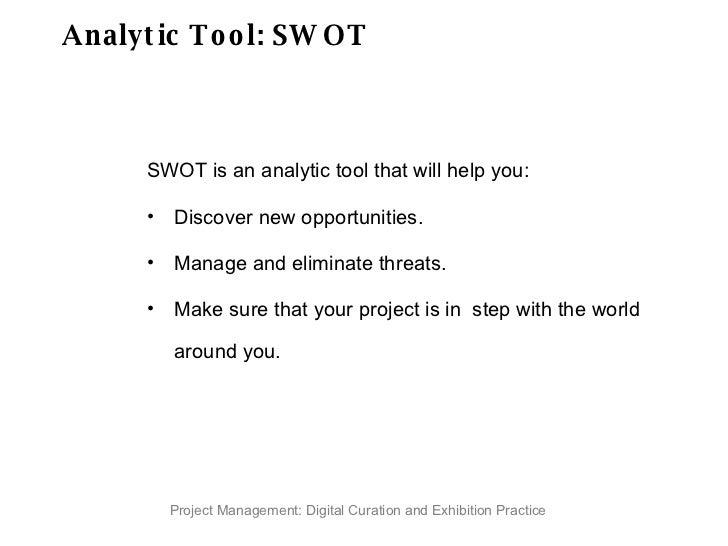 Analytic Tool: SWOT <ul><li>SWOT is an analytic tool that will help you: </li></ul><ul><li>Discover new opportunities. </l...