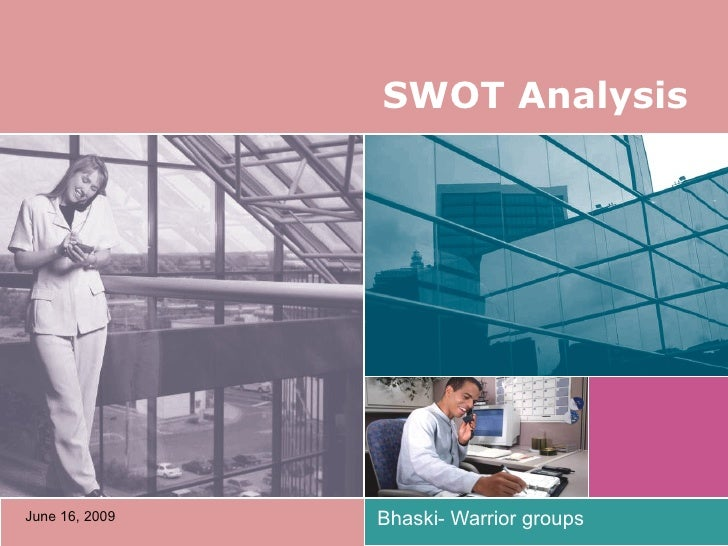 SWOT Analysis  Bhaski- Warrior groups  June 16, 2009