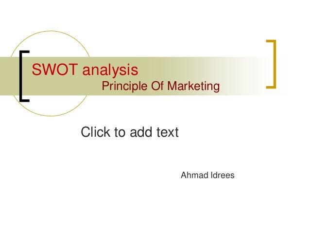 Click to add text SWOT analysis Principle Of Marketing Ahmad Idrees