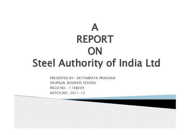 A         REPORT           ONSteel Authority of India Ltd   PRESENTED BY:-SATYABRATA PRADHAN   KRUPAJAL BUSINESS SCHOOL   ...