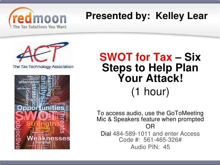 Presented by:  Kelley Lear<br />SWOT for Tax – Six Steps to Help Plan Your Attack!<br />(1 hour)<br />To access audio, use...
