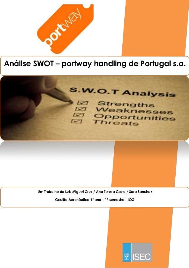 Análise SWOT – portway handling de Portugal s.a.        Um Trabalho de Luís Miguel Cruz / Ana Teresa Costa / Sara Sanchez ...