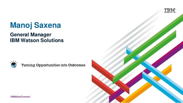 Manoj Saxena General Manager IBM Watson Solutions