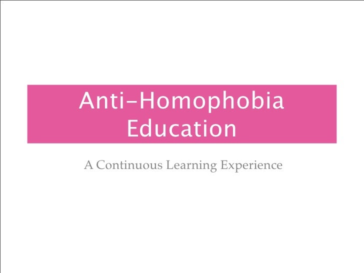 Anti-Homophobia     Education A Continuous Learning Experience