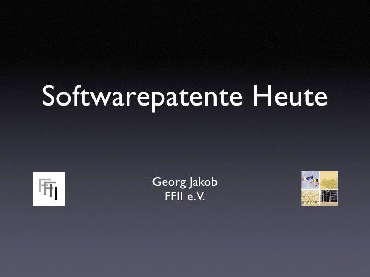 Softwarepatente Heute          Georg Jakob          FFII e.V.