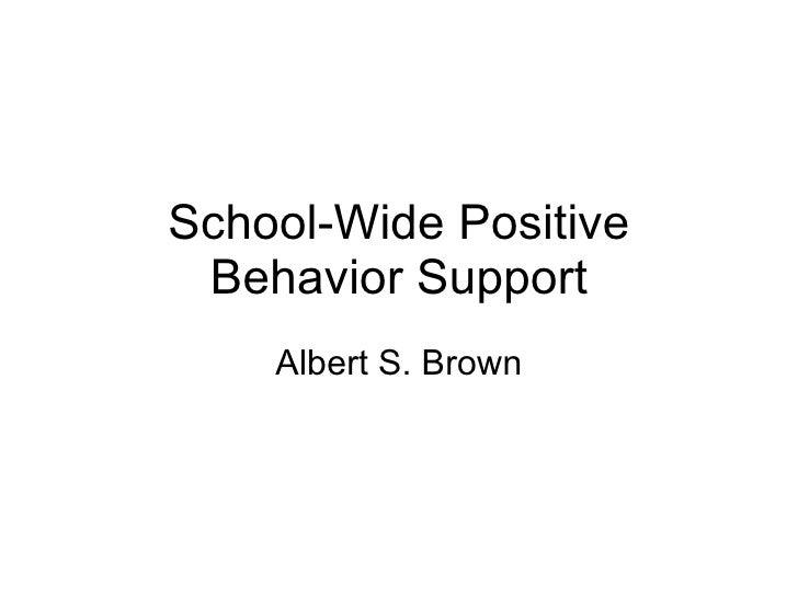 School-Wide Positive Behavior Support Albert S. Brown