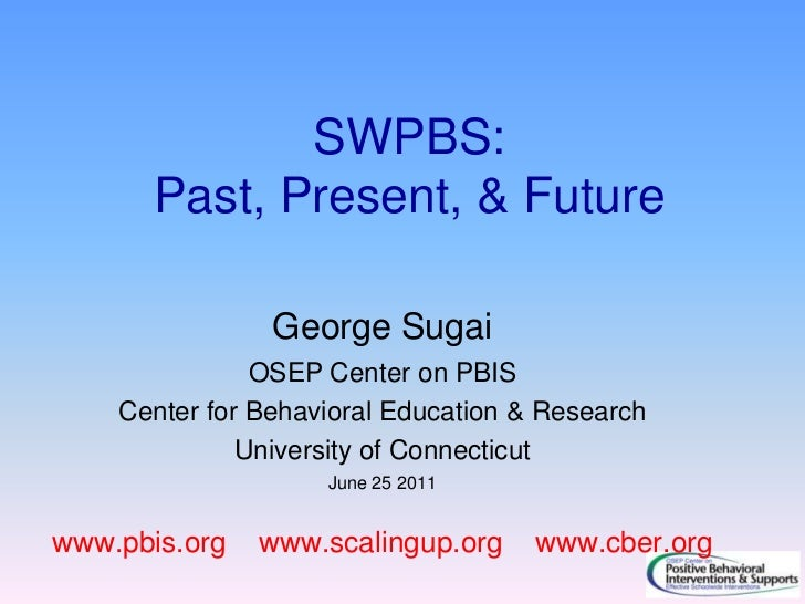 SWPBS: Past, Present, & Future<br />George Sugai<br />OSEP Center on PBIS<br />Center for Behavioral Education & Research<...