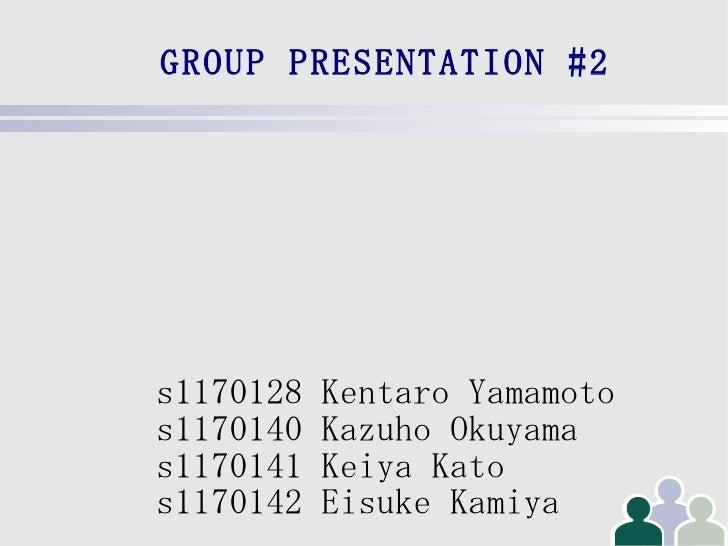 GROUP PRESENTATION #2 s1170128 Kentaro Yamamoto s1170140 Kazuho Okuyama s1170141 Keiya Kato s1170142 Eisuke Kamiya