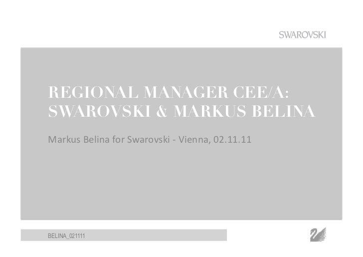 REGIONAL MANAGER CEE/A:SWAROVSKI  MARKUS BELINAMarkus Belina for Swarovski -‐ Vienna, 02.11.11 BELINA_021111