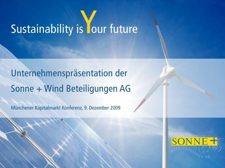 Sustainability is our future   Y Unternehmenspräsentation der Sonne + Wind Beteiligungen AG Münchener Kapitalmarkt Konfere...