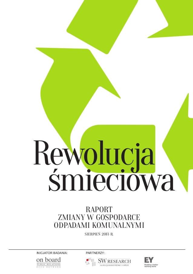 RAPORT ZMIANY W GOSPODARCE ODPADAMI KOMUNALNYMI SierpieŃ 2013 r. Rewolucja śmieciowa SWRESEARCH AGENCJA BADAŃ RYNKU I OPIN...