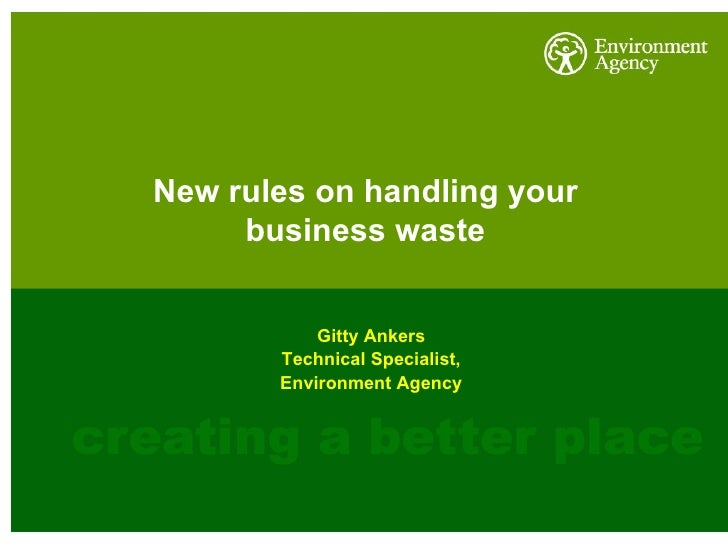 New rules on handling your  business waste  Gitty Ankers Technical Specialist, Environment Agency