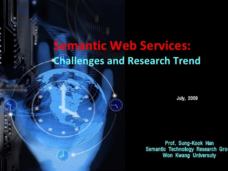Semantic Web Services: Challenges and Research Trend                                 July, 2009                           ...