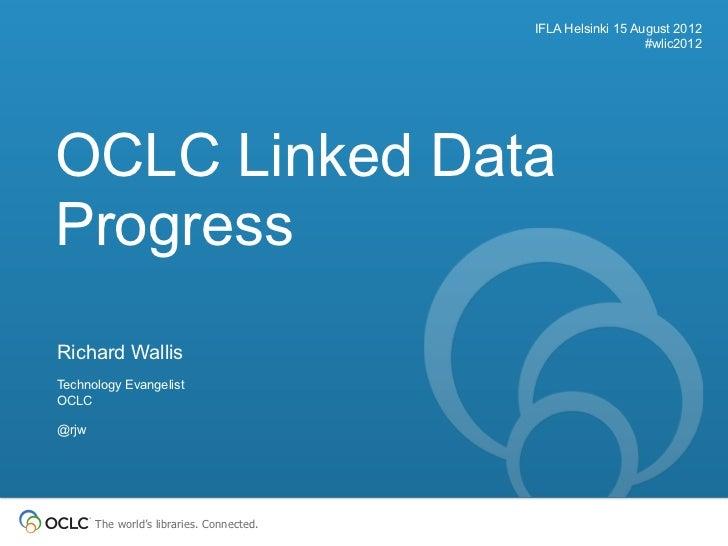 IFLA Helsinki 15 August 2012                                                              #wlic2012OCLC Linked DataProgres...