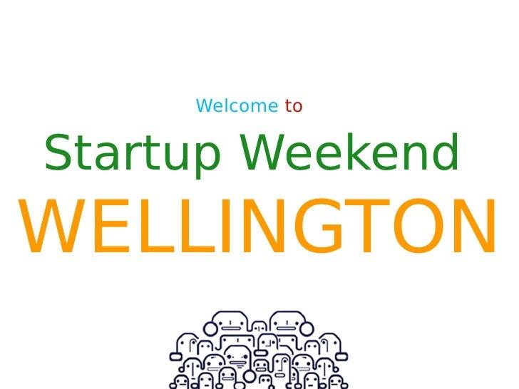 Welcome toStartup WeekendWELLINGTON