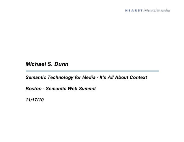 Michael S. Dunn Semantic Technology for Media - It's All About Context Boston - Semantic Web Summit 11/17/10