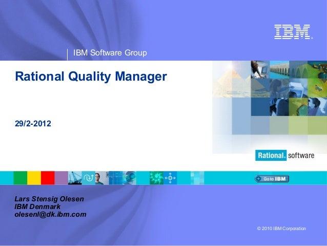 ®               IBM Software GroupRational Quality Manager29/2-2012Lars Stensig OlesenIBM Denmarkolesenl@dk.ibm.com       ...