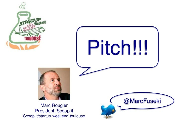 Pitch!!!<br />@MarcFuseki<br />Marc Rougier<br />Président, Scoop.it<br />Scoop.it/startup-weekend-toulouse<br />