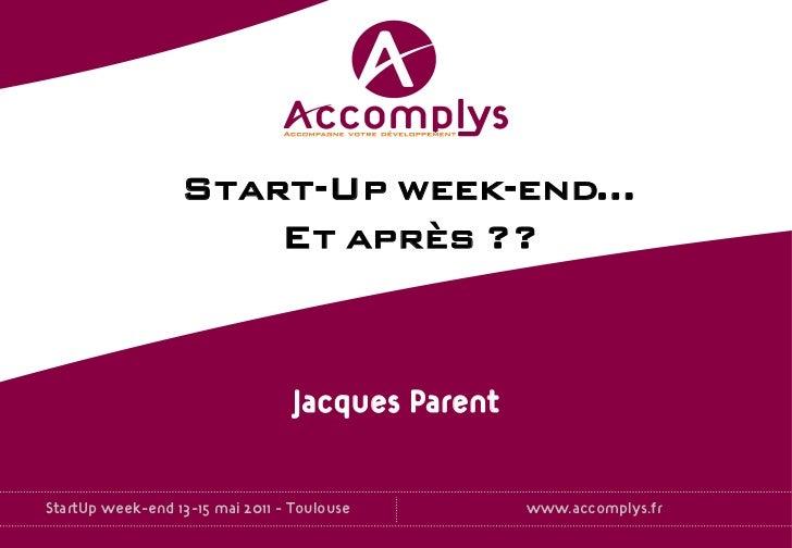 Start-Up week-end…                      Et après ??                                  Jacques ParentStartUp week-end 13-15 ...