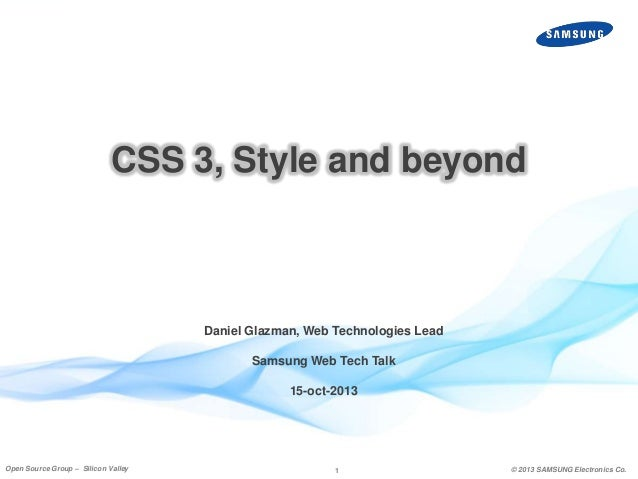 CSS 3, Style and beyond  Daniel Glazman, Web Technologies Lead Samsung Web Tech Talk 15-oct-2013  Open Source Group – Sili...