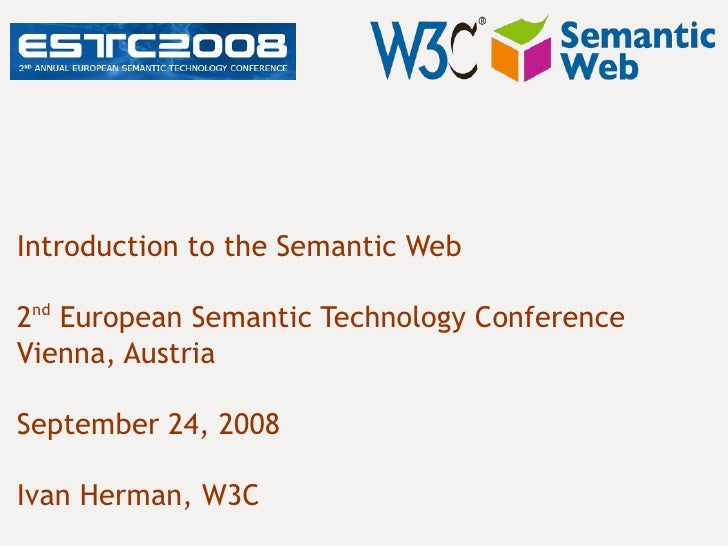 Introduction to the Semantic Web  2nd European Semantic Technology Conference Vienna, Austria  September 24, 2008  Ivan He...