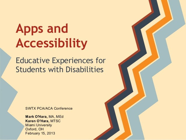 Apps andAccessibilityEducative Experiences forStudents with DisabilitiesSWTX PCA/ACA ConferenceMark OHara, MA, MEdKaren OH...