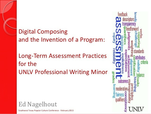 Digital Composingand the Invention of a Program:Long-Term Assessment Practicesfor theUNLV Professional Writing MinorEd Nag...