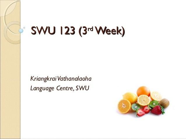 SWU 123 (3SWU 123 (3rdrd Week)Week) KriangkraiVathanalaoha Language Centre, SWU