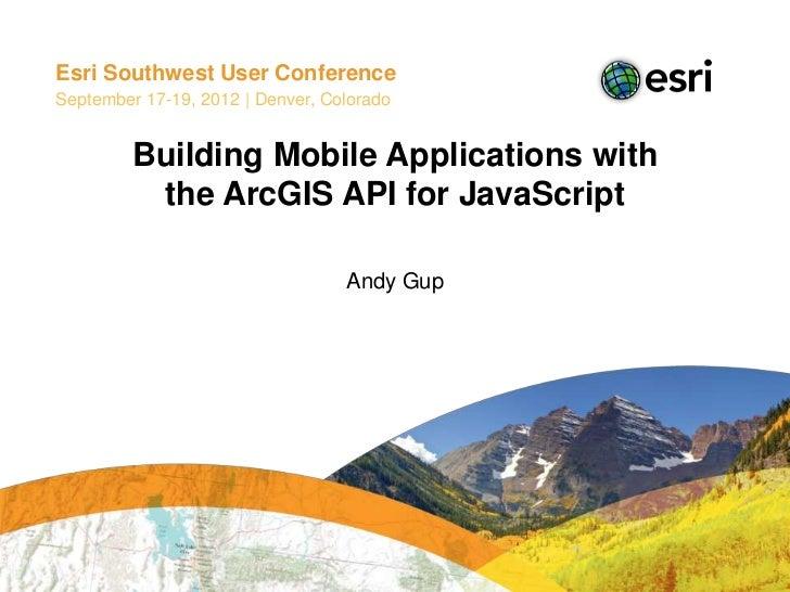 Esri Southwest User ConferenceSeptember 17-19, 2012 | Denver, Colorado         Building Mobile Applications with          ...