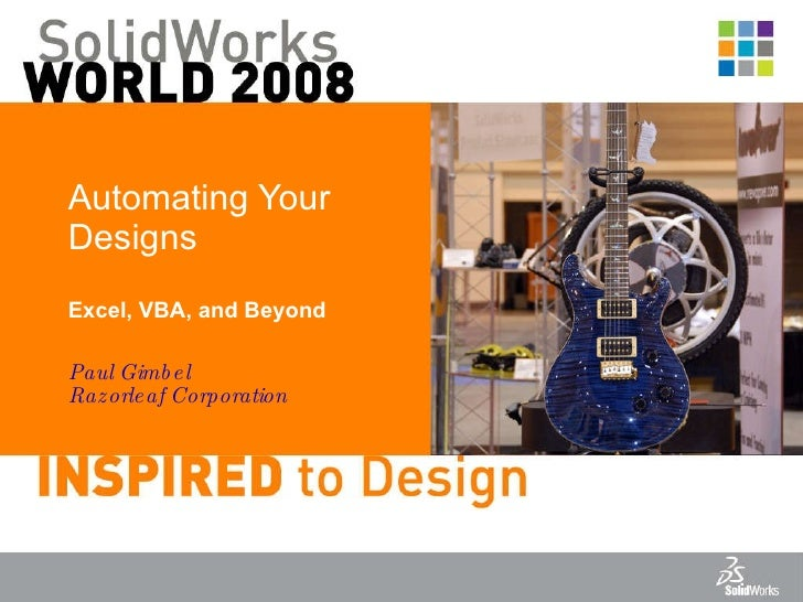 Automating Your Designs Excel, VBA, and Beyond Paul Gimbel Razorleaf Corporation