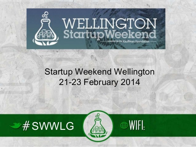 Startup Weekend Wellington 21-23 February 2014  SWWLG