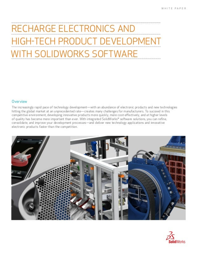 W H I T E  PA P E R  RECHARGE ELECTRONICS AND HIGH-TECH PRODUCT DEVELOPMENT WITH SOLIDWORKS SOFTWARE  Overview The increas...