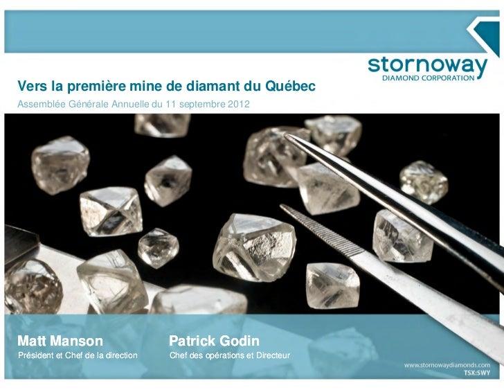 Vers la première mine de diamant du QuébecAssemblée Générale Annuelle du 11 septembre 2012Matt Manson                     ...