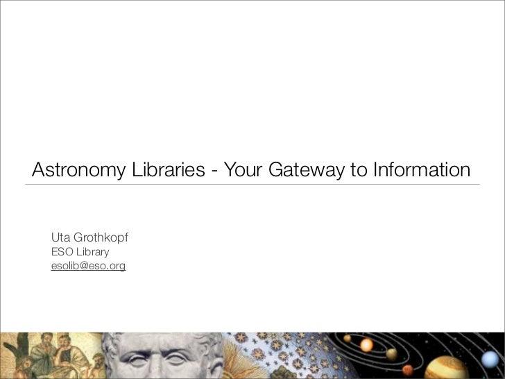 Astronomy Libraries - Your Gateway to Information  Uta Grothkopf  ESO Library  esolib@eso.org