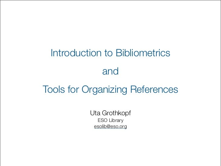 Introduction to Bibliometrics              andTools for Organizing References          Uta Grothkopf            ESO Librar...