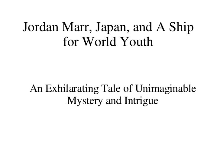 Jordan Marr, Japan, and A Ship for World Youth An Exhilarating Tale of Unimaginable Mystery and Intrigue