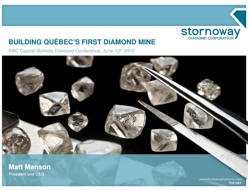 BUILDING QUÉBEC'S FIRST DIAMOND MINERBC Capital Markets Diamond Conference, June 12th 2012Matt MansonPresident and CEO